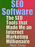 SEO Software: The SEO Tools that Made Me an Internet Marketing Millionaire