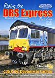Riding The DRS Express Cab Ride Part 1: Daventry to Carlisle