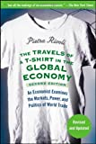 img - for The Travels of a T-Shirt in the Global Economy: An Economist Examines the Markets, Power, and Politics of World Trade [Paperback] [2009] (Author) Pietra Rivoli book / textbook / text book