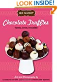 Be Sweet: Chocolate Truffles: Yummy, Sweet, Irresistible (Be Sweet (Sellers))