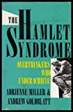 The Hamlet Syndrome: Overthinkers Who Underachieve (0688078516) by Goldblatt, Andrew