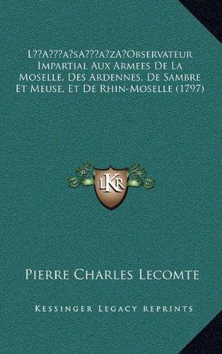 La Acentsacentsa A-Acentsa Acentsobservateur Impartial Aux Armees de La Moselle, Des Ardennes, de Sambre Et Meuse, Et de Rhin-Moselle (1797)