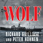 The Wolf: How One German Raider Terrorized the Allies in the Most Epic Voyage of WWI (       UNABRIDGED) by Richard Guilliatt, Peter Hohnen Narrated by Michael Page