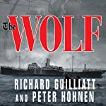 The Wolf: How One German Raider Terrorized the Allies in the Most Epic Voyage of WWI | Richard Guilliatt,Peter Hohnen