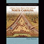 A Primary Source History of the Colony of North Carolina | Melody S. Mis