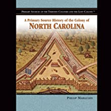 A Primary Source History of the Colony of North Carolina (       UNABRIDGED) by Melody S. Mis Narrated by Jay Snyder