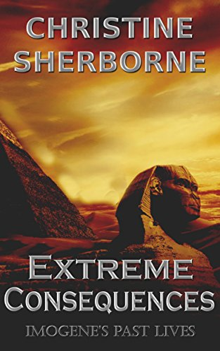 Book: Extreme Consequences - Imogene's Past Lives by Christine Sherborne