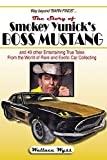 Wallace A. Wyss The Story of Smokey Yunick's Boss Mustang and 49 Other Entertaining True Tales from the World of Rare and Exotic Car Collecting