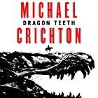 Dragon Teeth Hörbuch von Michael Crichton Gesprochen von: Scott Brick, Sherri Crichton - Afterword