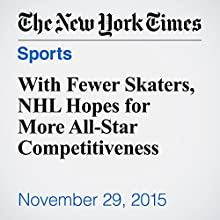 With Fewer Skaters, NHL Hopes for More All-Star Competitiveness (       UNABRIDGED) by Dave Caldwell Narrated by Paul Ryden