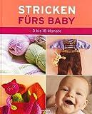 Stricken fürs Baby - 3 bis 18 Monate [Illustrierte Ausgabe inkl. Strickschriften]