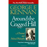 Around the Cragged Hill: A Personal and Political Philosophy ~ George F. Kennan