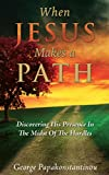 When Jesus Makes A Path: Discovering His Presence In The Midst Of The Hurdles (Standing Strong On Your Knees Book 1)
