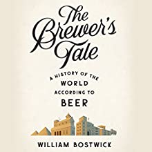 The Brewer's Tale: A History of the World According to Beer (       UNABRIDGED) by William Bostwick Narrated by Christopher Sutton