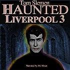 Haunted Liverpool 3 Hörbuch von Tom Slemen Gesprochen von: RK Meier