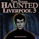 Haunted Liverpool 3 | Tom Slemen