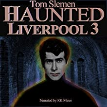 Haunted Liverpool 3 Audiobook by Tom Slemen Narrated by RK Meier
