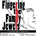 Fingering the Family Jewels: A Derek Mason Mystery, Book 1 | Greg Lilly
