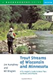 Search : Trout Streams of Wisconsin and Minnesota: An Angler&#39;s Guide to More Than 120 Rivers and Streams, Second Edition