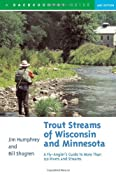 Trout Streams of Wisconsin and Minnesota: An Angler's Guide to More Than 120 Rivers and Streams, Second Edition:Amazon:Books