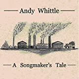A Songmaker's Tale Andy Whittle