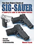 The Gun Digest Book of Sig-Sauer: A C...