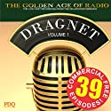 Dragnet Old Time Radio Shows, Volume 1: 39 Commercial-Free Episodes  by Jack Webb Narrated by Jack Webb