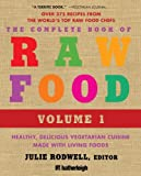 img - for The Complete Book of Raw Food, Volume 1: Healthy, Delicious Vegetarian Cuisine Made with Living Foods (The Complete Book of Raw Food Series) book / textbook / text book
