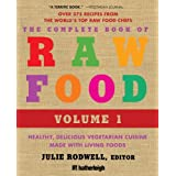 The Complete Book of Raw Food, Volume 1: Healthy, Delicious Vegetarian Cuisine Made with Living Foodsby Victoria Boutenko