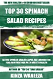 TOP 30 Spinach Salads:  Eating Spinach Salad Recipes All Through the Year & Find Your Path Back to Health