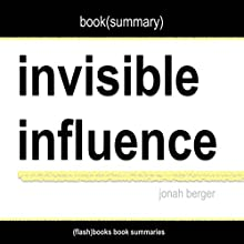 Summary of Invisible Influence: The Hidden Forces That Shape Behavior by Jonah Berger Audiobook by  FlashBooks Book Summaries Narrated by Dean Bokhari