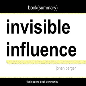 Summary of Invisible Influence: The Hidden Forces That Shape Behavior by Jonah Berger Audiobook