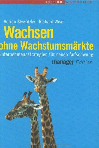 Slywotzky Adrian,Wise Richard, Wachsen ohne Wachstumsmärkte. Unternehmensstrategien für neuen Aufschwung.