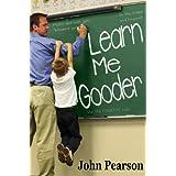 Learn Me Gooder ~ John Pearson