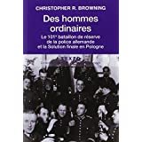 Des hommes ordinaires : Le 101e bataillon de r�serve de la police allemande et la Solution finale en Polognepar Christopher Browning