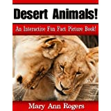 Desert Animals: An Interactive Fun Fact Picture Book! (Amazing Animal Facts Series) ~ Mary Ann Rogers
