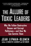 The Allure of Toxic Leaders: Why We Follow Destructive Bosses and Corrupt Politicians - and How We Can Survive Them