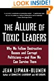 The Allure of Toxic Leaders: Why We Follow Destructive Bosses and Corrupt Politicians--and How We Can Survive Them