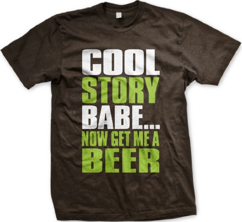 Cool Story Babe…. Now Get Me A Beer Funny Mens T-shirt, Big and Bold Cool Story Babe Men's Tee Shirt,  Brown