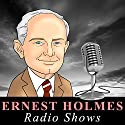 Ernest Holmes - Radio Shows Radio/TV Program by Ernest Holmes Narrated by Ernest Holmes