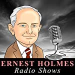 Ernest Holmes - Radio Shows | Ernest Holmes