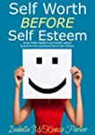 Self Worth BEFORE Self Esteem: What E...