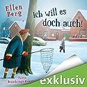 Ich will es doch auch! (K)ein Beziehungs-Roman Hörbuch von Ellen Berg Gesprochen von: Sonngard Dressler