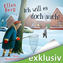 Ich will es doch auch! (K)ein Beziehungs-Roman (       ungekürzt) von Ellen Berg Gesprochen von: Sonngard Dressler