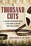 "Dennis Bartok and Jeff Joseph, ""A Thousand Cuts: The Bizarre Underground World of Collectors and Dealers Who Saved the Movies "" (U. Press of Mississippi, 2016)"