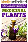 Medicinal Plants -  A Beginner's Guide to Learning the Benefits of Organic Herbs and Plants (Guide Book For Medicinal Plants, Organic Herbs And Plants, ... Plants For Beginners) (English Edition)
