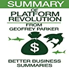 Summary of Platform Revolution from Geoffrey G. Parker, Marshall W. Van Alstyne, and Sangeet Paul Choudary Hörbuch von  Better Business Summaries Gesprochen von: Brian Ackley