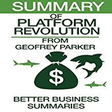 Summary of Platform Revolution from Geoffrey G. Parker, Marshall W. Van Alstyne, and Sangeet Paul Choudary Audiobook by  Better Business Summaries Narrated by Brian Ackley