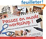 Passez en mode workshop!: 50 ateliers...