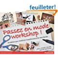 Passez en mode workshop!: 50 ateliers pour am�liorer la performance de votre �quipe